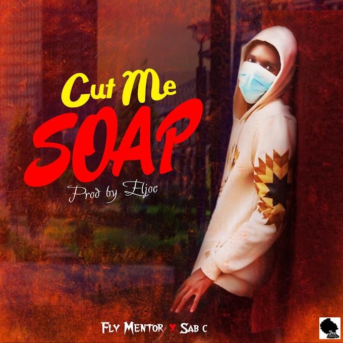 [Music] Fly Mentor ft Sab C - Cut me soap (prod. Eljoe) #Arewapublisize