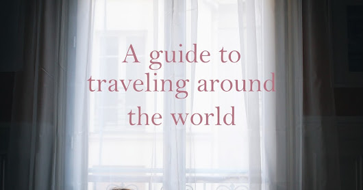 traveling the world, kind of? • a guide • pt. 1