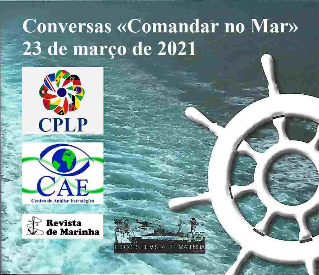 A CPLP, o Centro de Análise Estratégica da CPLP (CAE/CPLP) e a Revista de Marinha estão a coorganizar uma videoconferência «Conversas Comandar no Mar», no dia 23 de março de 2021, pelas 11h00 (fuso horário de Lisboa GMT).
