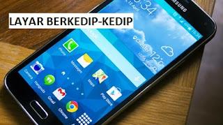 Tips Mengatasi Layar HP Android Berkedip-kedip