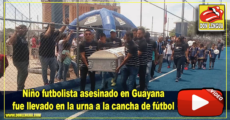 Niño futbolista asesinado en Guayana fue llevado en la urna a la cancha de fútbol