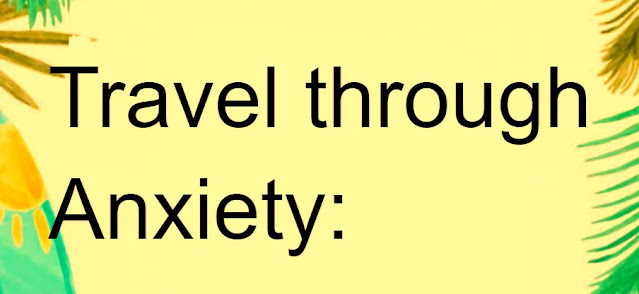 Travel through Anxiety