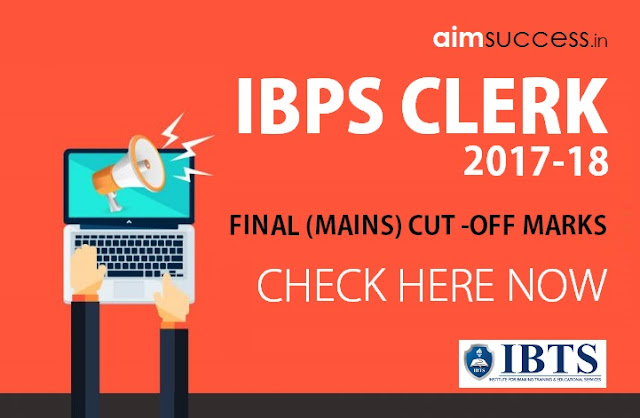 IBPS Clerk Cut-Off 2017-18 Check Final (Mains) Cut Off Marks