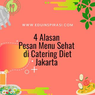 4 Alasan Pesan Menu Sehat di Catering Diet Jakarta Terpercaya