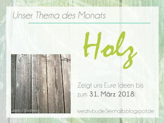http://kreativbude3einhalb.blogspot.de/2018/03/monatsthema-marz-holz.html