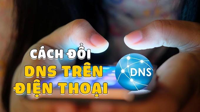 Cách đổi DNS trên điện thoại Android và iOS