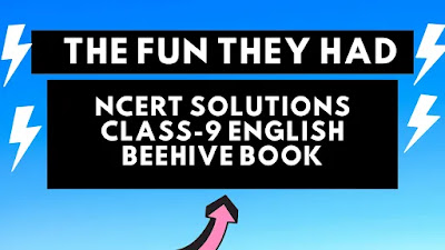 NCERT solutions class 9 English:- The Fun they had chapter-1 English book Beehive