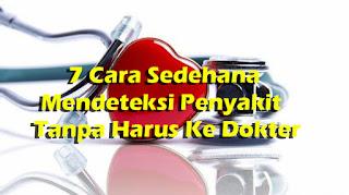 Cara Mendeteksi Penyakit Tanpa Harus Ke Dokter