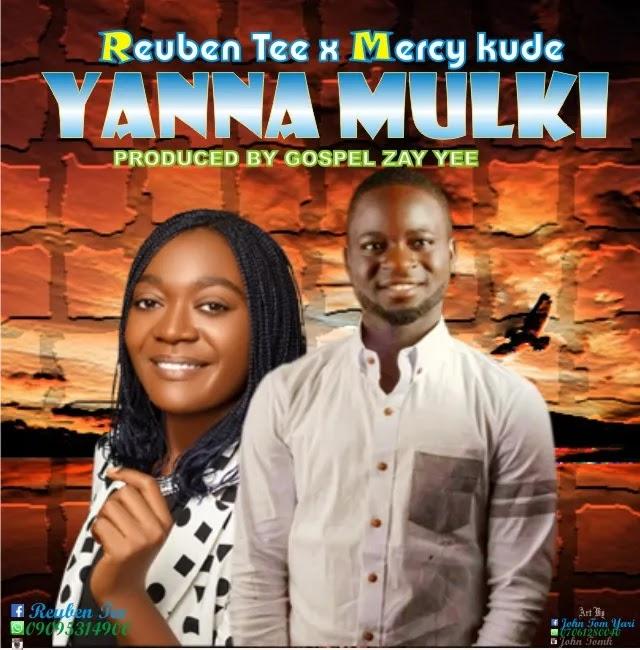 MUSIC: Reuben Tee Ft. Mercy Kude – Yanna Mulki