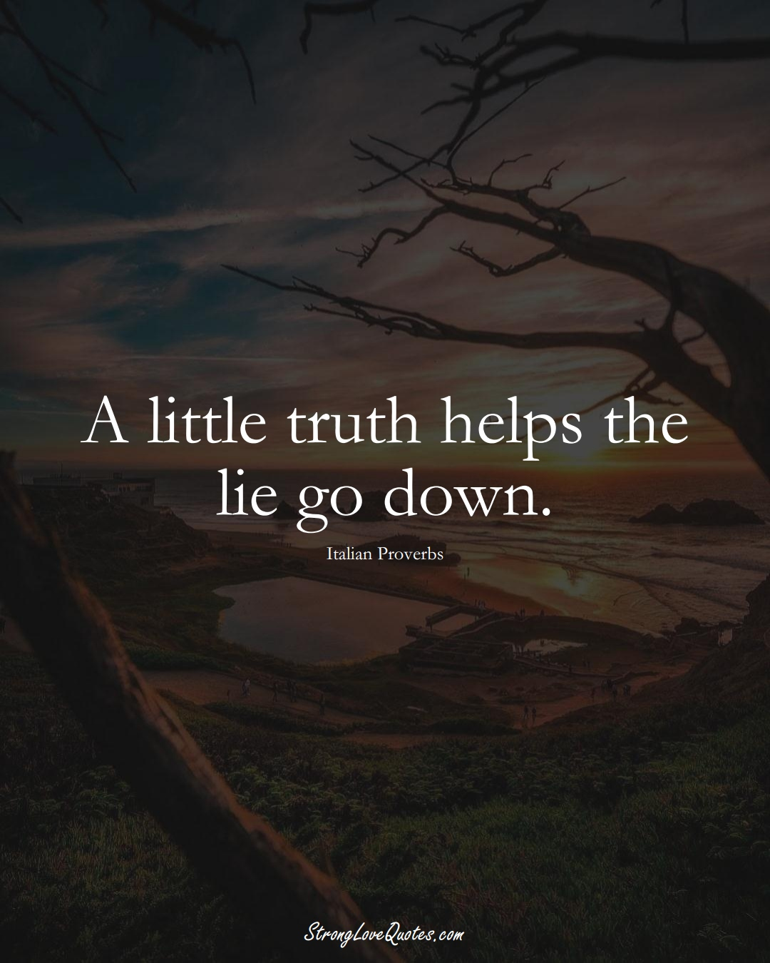 A little truth helps the lie go down. (Italian Sayings);  #EuropeanSayings