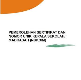 Pada artikel kali ini saya akan membagikan file  Juknis Pemerolehan Sertifikat dan Nomor Unik Kepala Sekolah/Madrasah (NUKS/M)