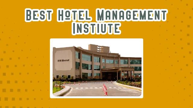 India का  Best Hotel Management Instiute | IHM Meerut Collage