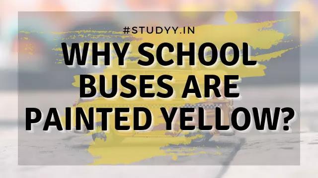 स्कूल बस का रंग पीला क्यों होता हैं?