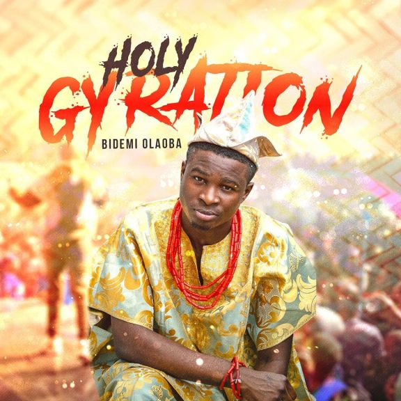 Bidemi Olaoba – Holy Gyration + Video - Gospeltrender
