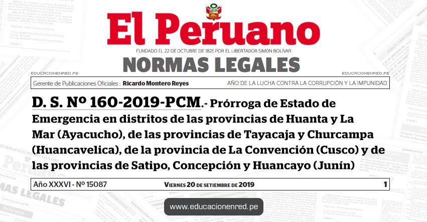D. S. Nº 160-2019-PCM - Prórroga de Estado de Emergencia en distritos de las provincias de Huanta y La Mar (Ayacucho), de las provincias de Tayacaja y Churcampa (Huancavelica), de la provincia de La Convención (Cusco) y de las provincias de Satipo, Concepción y Huancayo (Junín)