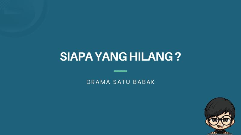 Drama Satu Babak Siapa Yang Hilang