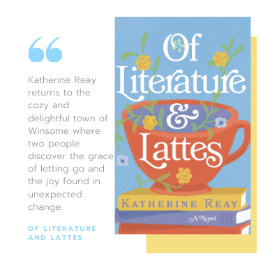 Book Cover in blues and yellows of Katherine Reay's novel Of Literature & Lattes