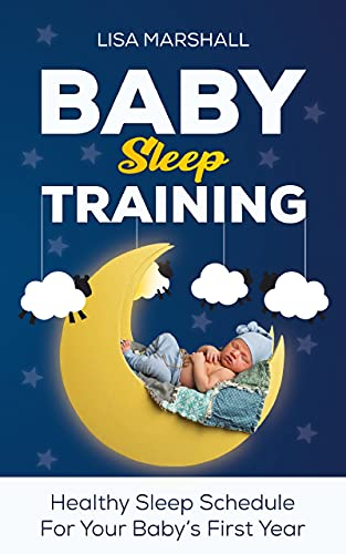 Baby Sleep Training: A Healthy Sleep Schedule For Your Baby's First Year (What to Expect New Mom) (Positive Parenting Book 5) by Lisa Marshall