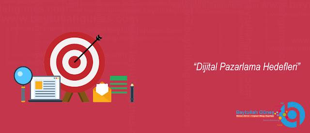 Dijital Pazarlama Hedefleri