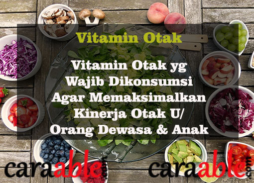Vitamin Otak yang wajib dikonsumsi bagi orang dewasa dan anak-anak dari bahan alami