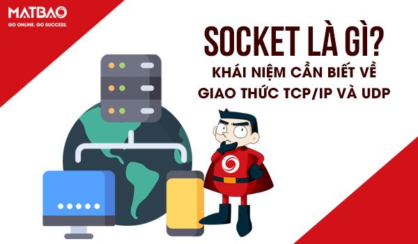 Socket là gì? Khái niệm cần biết về giao thức TCP/IP và UDP