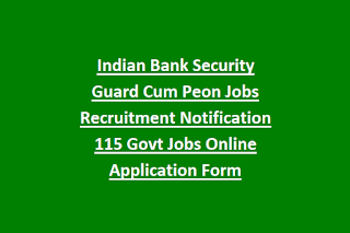 Indian Bank Security Guard Cum Peon Jobs Recruitment Notification 115 Govt Jobs Online Application Form