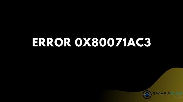 Penyebab Error 0x80071AC3