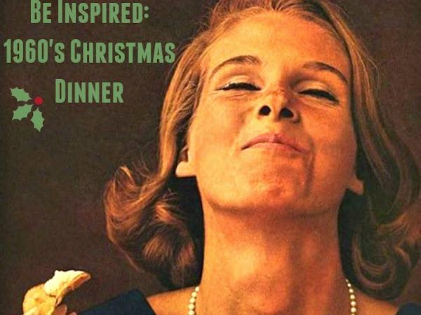 Be Inspired: 1960's Christmas Dinner