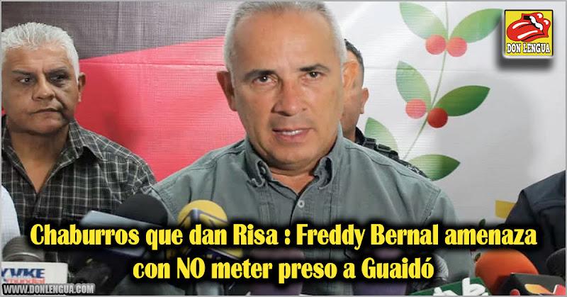 Chaburros que dan Risa : Freddy Bernal amenaza con NO meter preso a Guaidó