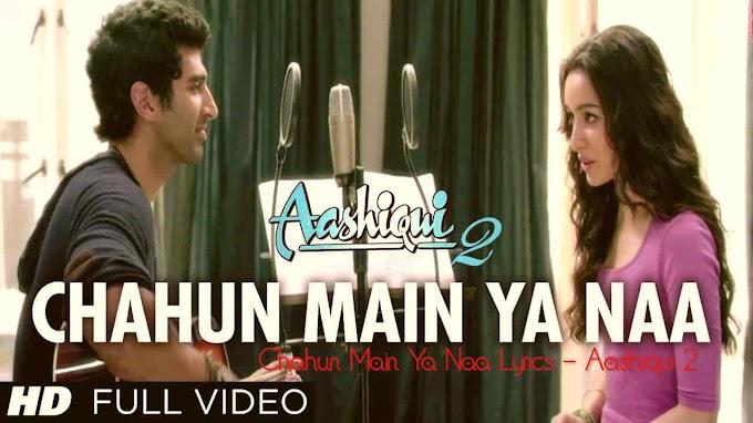 Chahun Main Ya Naa Lyrics - Aashiqui 2