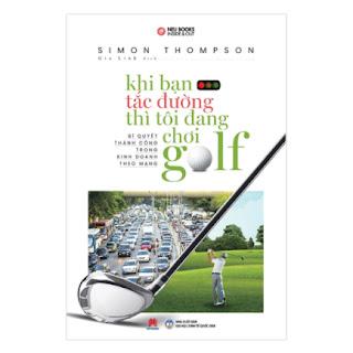 Khi Bạn Tắc Đường Thì Tôi Đang Chơi Golf (Tái Bản 2019) ebook PDF-EPUB-AWZ3-PRC-MOBI