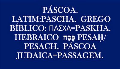 """A imagem mostra as definições da palavra páscoa vinda dos idiomas antigos.  Páscoa do latim=Pascha, da derivação do hebraico: Páscoa """"Pessach"""" que traduzindo literalmente significa passagem. O mesmo significado pode encontrar no grego """"Πάσχα"""" que é igual à passagem."""