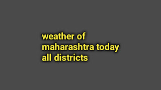 weather of maharashtra today all districts