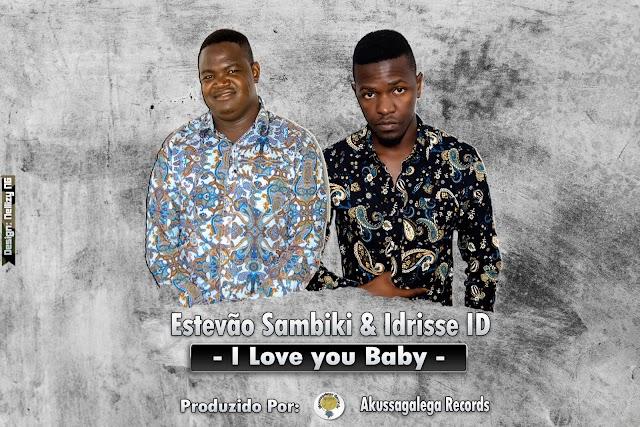 Estevao Sambiki  - I love you Baby (Feat Idrisse ID) [Prod. Akussagalega Rec]  [Afro Music] (2o19)