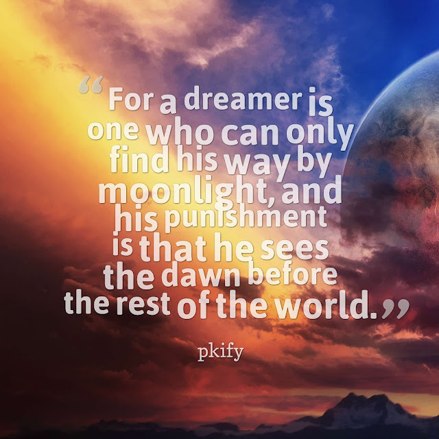 For a Dreamer Is One Who Can Only Find His Way by Moonlight Dreams Quotes