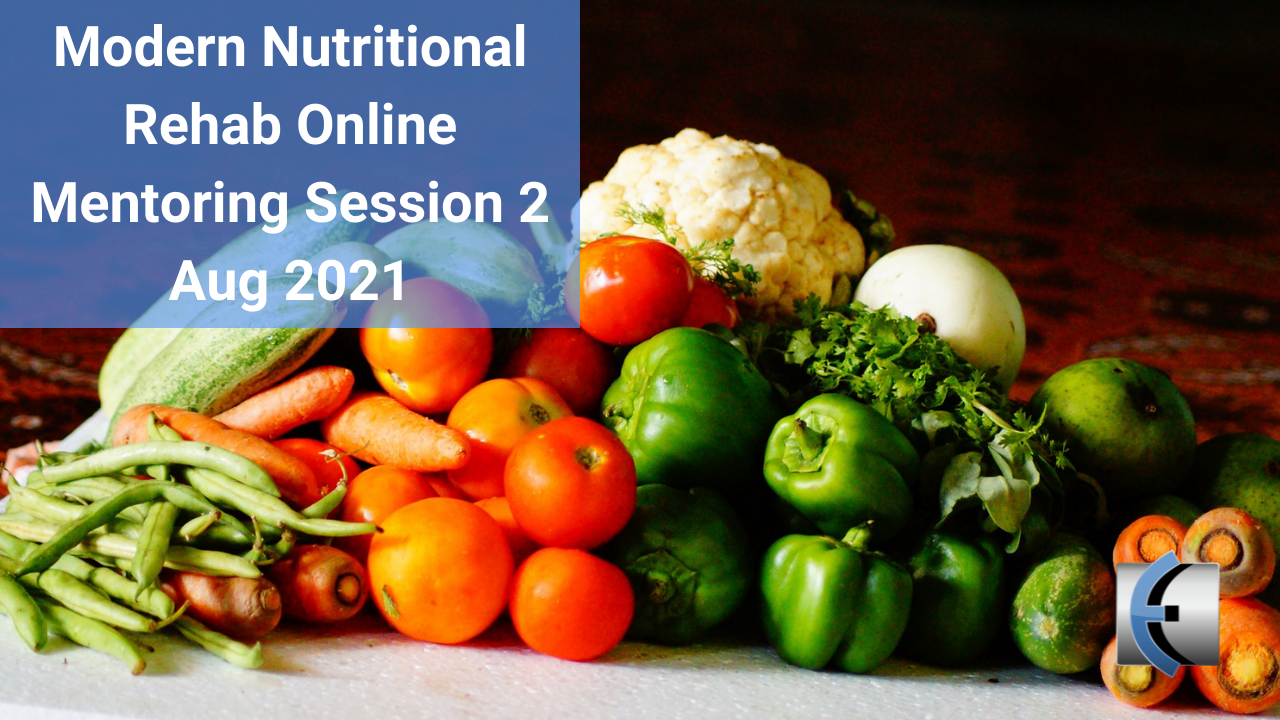 Modern Nutritional Rehab Online Mentoring Session 2 Aug 2021 - modernmanualtherapy.com