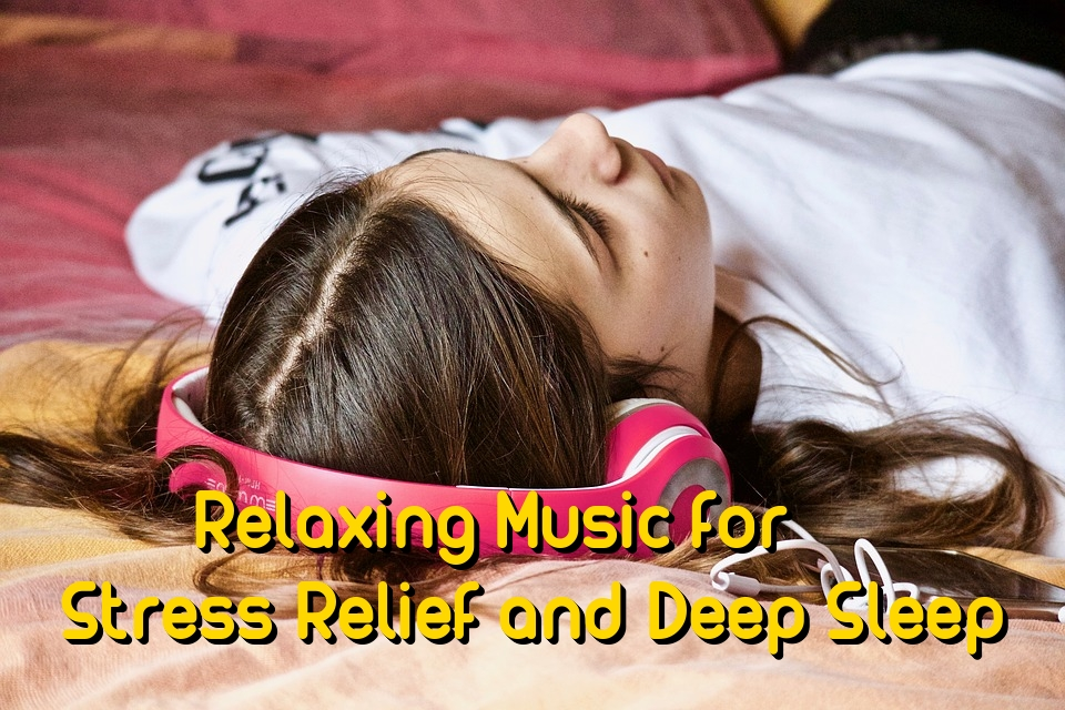 Relaxing Music for Stress Relief and Deep Sleep