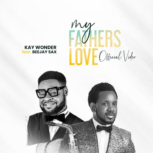 Video: Kay Wonder Ft. Beejay Sax – My Father's Love