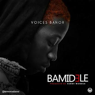 DOWNLOAD MP3: Voices Banor - Bamidele (prod. Kenny Wonder)