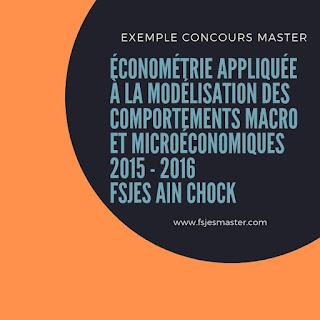 Exemple Concours Master Économétrie Appliquée à la Modélisation des Comportements Macro et Microéconomiques 2015 - Fsjes Ain Chock