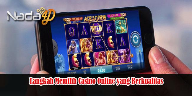 Langkah Memilih Casino Online yang Berkualitas