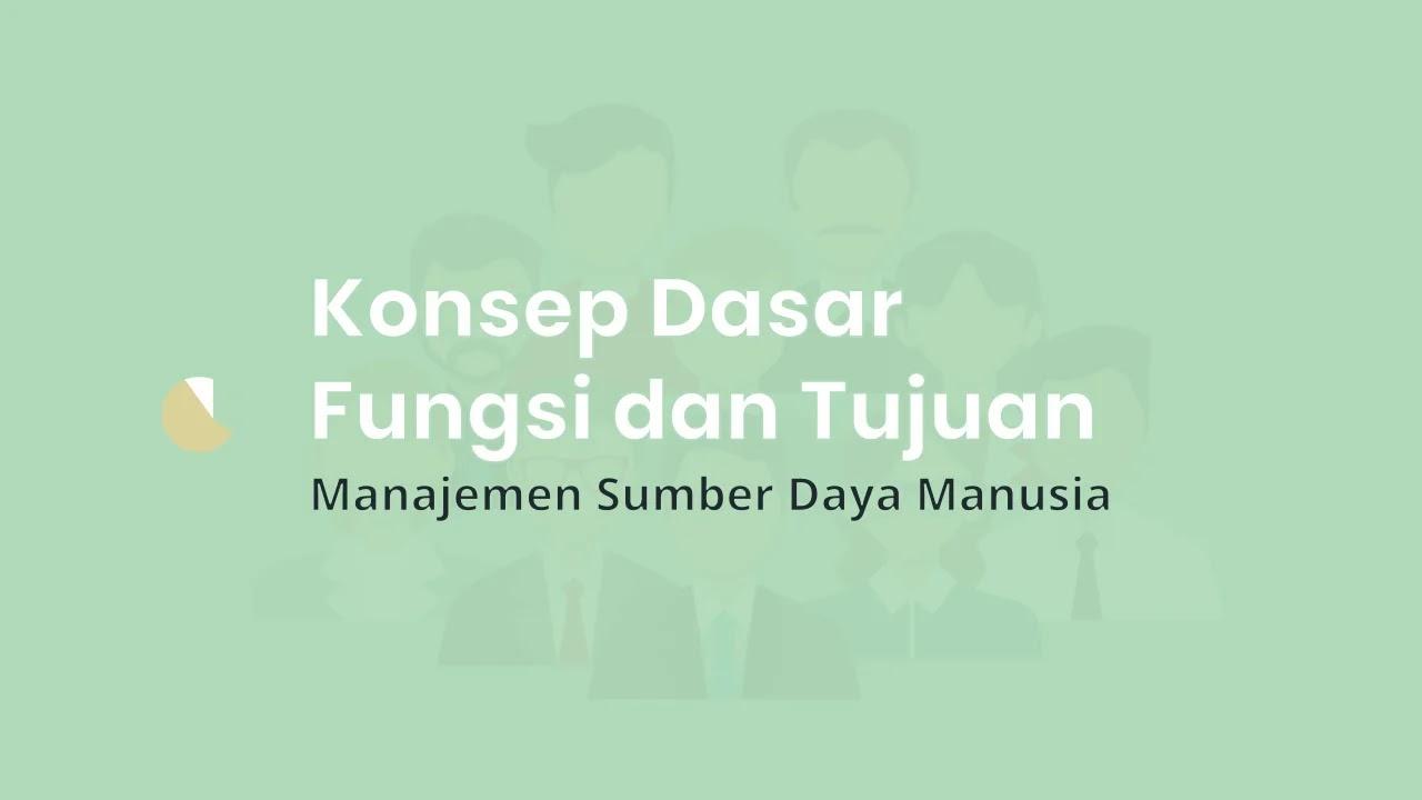 Konsep Dasar, Fungsi dan Tujuan Manajemen Sumber Daya Manusia