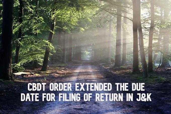 CBDT Order Extended the Due Date for Filing of Return in J&K