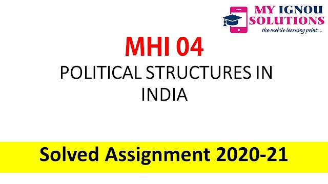 MHI 04 POLITICAL STRUCTURES IN INDIA  Solved Assignment 2020-21