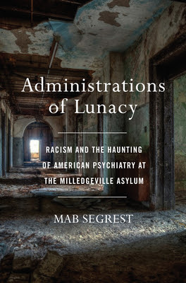 ARC Review: Administrations of Lunacy: A Story of Racism and Psychiatry at the Milledgeville Asylum by Mab Segrest #DNF
