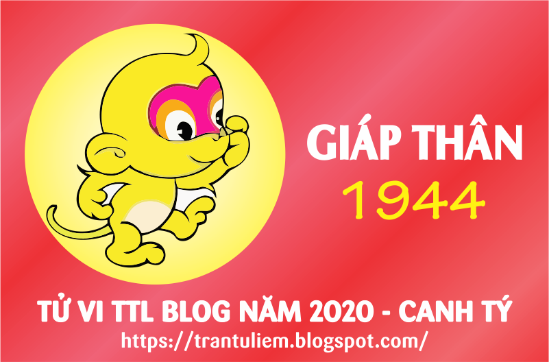 TỬ VI TUỔI GIÁP THÂN 1944 NĂM 2020 ( Canh Tý )