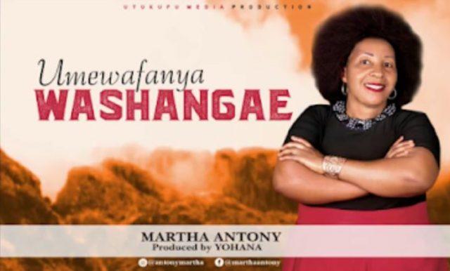 Martha Antony – UMEWAFANYA WASHANGAE | Audio Download