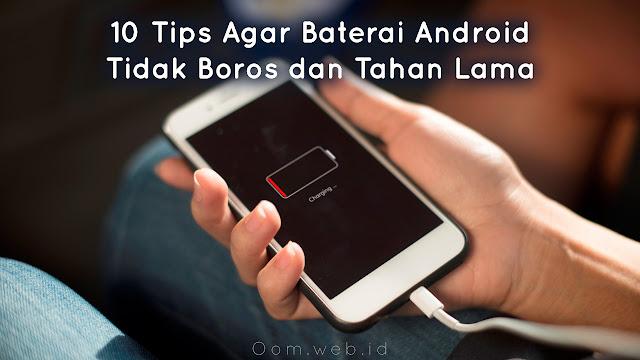 10 Tips Agar Baterai Android Tidak Boros dan Tahan Lama