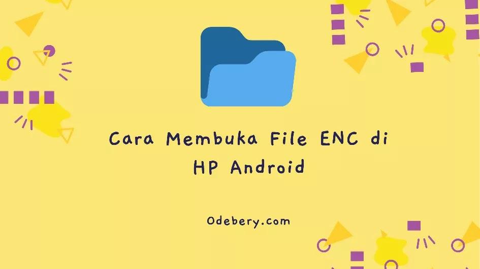 Cara Membuka File ENC di HP Android