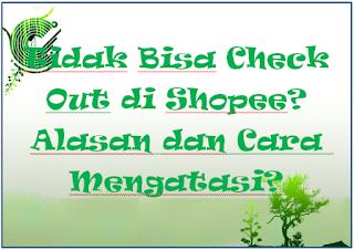 Tidak Bisa Check Out di Shopee? Alasan dan Cara Mengatasi?